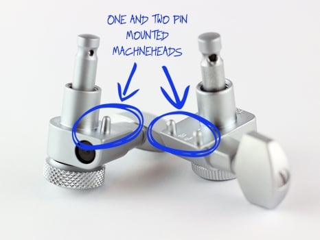 One Pin and Two Pin Mounted Machineheads
